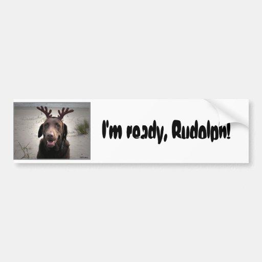 I'm ready, Rudolph! Bumper Sticker