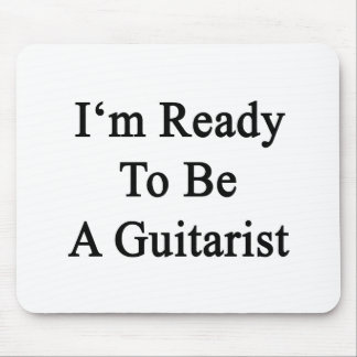 I m Ready To Be A Guitarist Mousepads