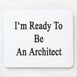 I m Ready To Be An Architect Mouse Pad