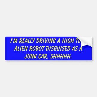 I m really driving a high tech alien robot disg bumper sticker
