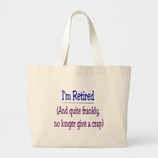 I m Retired and no longer give a Crap Canvas Bag