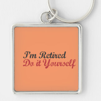 I m Retired Do it Yourself Keychains