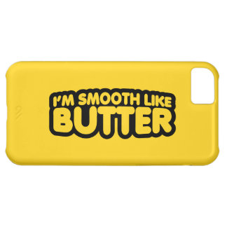 I m Smooth Like Butter iPhone 5C Covers