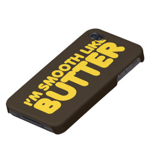 I m Smooth Like Butter Case For iPhone 4