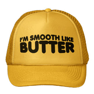 I m Smooth Like Butter Trucker Hat