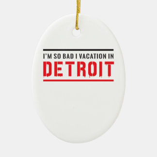 I'm So Bad I Vacation in Detroit Christmas Ornament