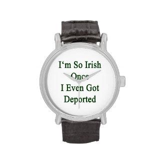I m So Irish Once I Even Got Deported Wristwatch