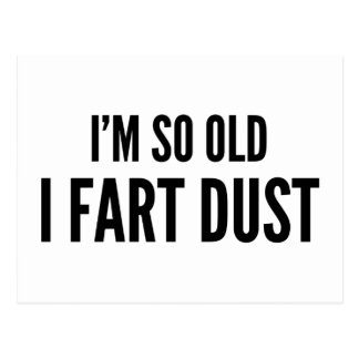 I m so old I fart dust Post Cards