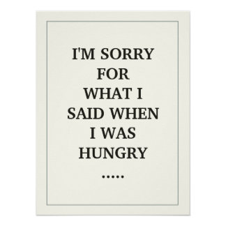 I M SORRY FOR WHAT I SAID WHEN I WAS HUNGRY PRINT