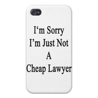 I m Sorry I m Just Not A Cheap Lawyer iPhone 4/4S Cases