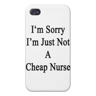 I m Sorry I m Just Not A Cheap Nurse iPhone 4 Covers