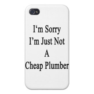 I m Sorry I m Just Not A Cheap Plumber Cases For iPhone 4