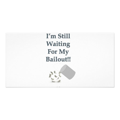 I'm Still Waiting - Bailout Picture Card
