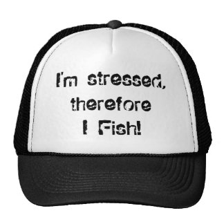 I m stressed therefore I Fish Trucker Hat