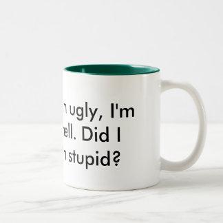 I m stupid I m ugly I m dumb I smell Did I Coffee Mug