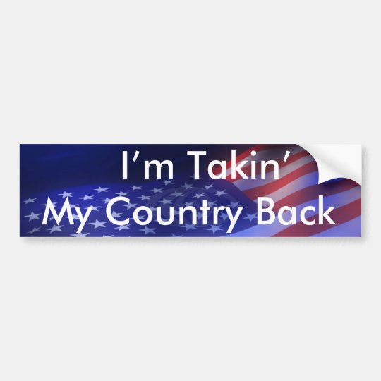 I' M TAKIN' MY COUNTRY BACK - Customised Bumper Sticker