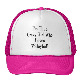I m That Crazy Girl Who Loves Volleyball Mesh Hat
