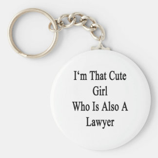 I m That Cute Girl Who Is Also A Lawyer Key Chain