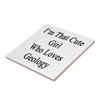 I m That Cute Girl Who Loves Geology Tiles