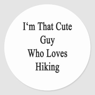 I m That Cute Guy Who Loves Hiking Round Stickers