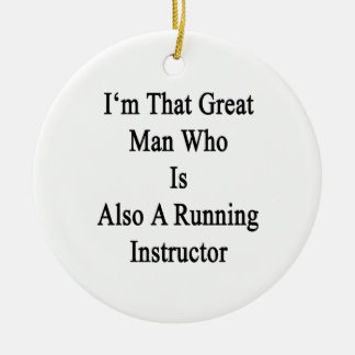 I m That Great Man Who Is Also A Running Instructo Ornaments