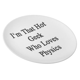 I m That Hot Geek Who Loves Physics Party Plate