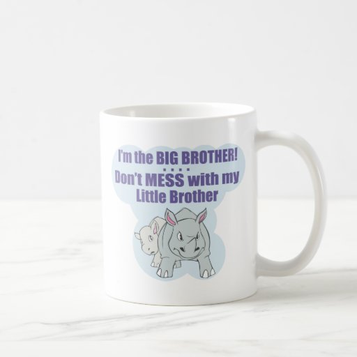I'm the Big Brother, Don't Mess my Little Brother Coffee Mug