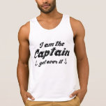 I'm The Captain Get Over It