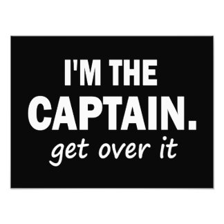 I m the Captain Get over it - funny Photo Print