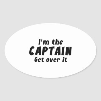 I'm The Captain Get Over It Oval Sticker