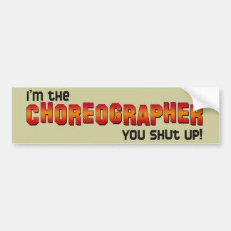 I m the Choreographer You Shut Up Bumper Stickers