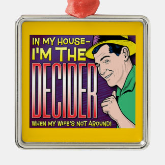 I'm The Decider – when my wife's not around Silver-Colored Square Decoration