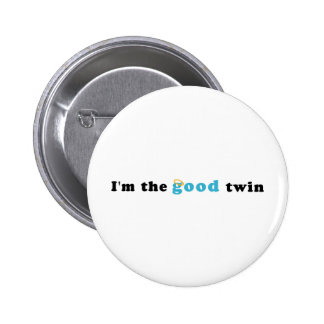 I m The Good Twin Pinback Button