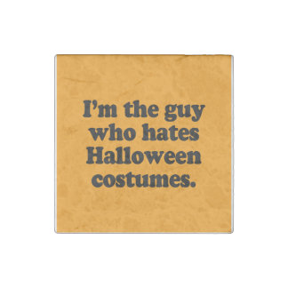 I M THE GUY WHO HATES HALLOWEEN COSTUMES STONE MAGNET
