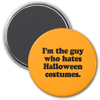 I M THE GUY WHO HATES HALLOWEEN COSTUMES REFRIGERATOR MAGNET