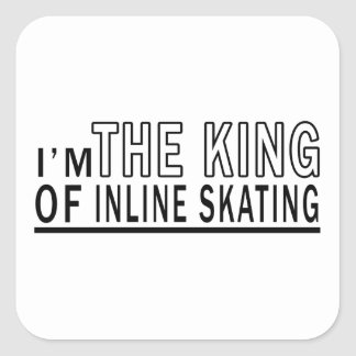 I m The King Of Inline Skating Square Sticker