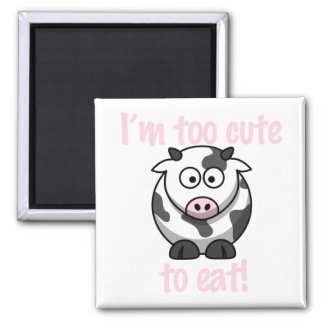 I m too cute to eat - Cow Magnet