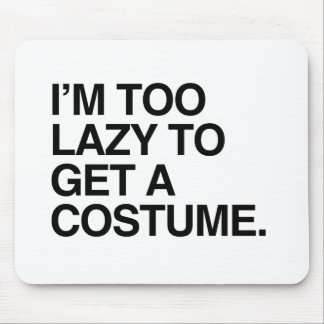 I M TOO LAZY TO GET A COSTUME MOUSEPAD