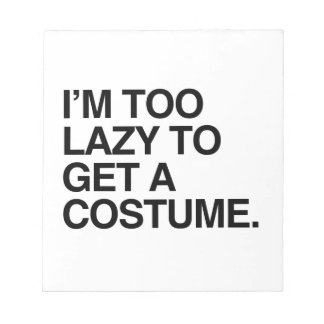 I M TOO LAZY TO GET A COSTUME NOTEPAD