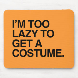 I M TOO LAZY TO GET A COSTUME png Mouse Pads