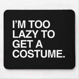 I M TOO LAZY TO GET A COSTUME png Mousepads