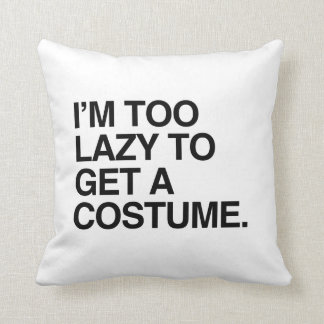 I M TOO LAZY TO GET A COSTUME THROW PILLOW