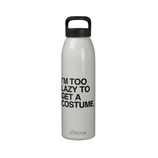 I M TOO LAZY TO GET A COSTUME DRINKING BOTTLE