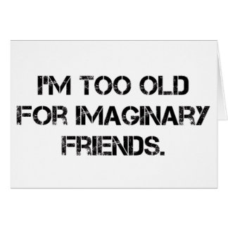 I m Too Old For That Greeting Cards