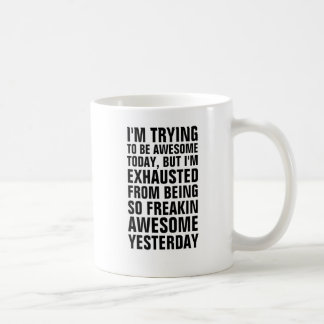 I m trying to be awesome today but I m exhausted f Coffee Mugs