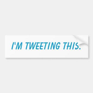 I m tweeting this bumper sticker