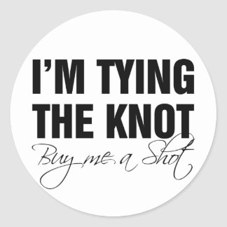 I m tying the knot Buy me a shot Round Sticker
