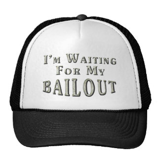 I m Waiting For MY Bailout Mesh Hats