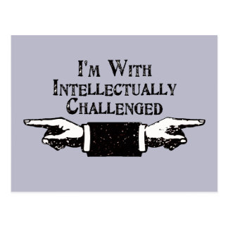 I m With Intellectually Challenged Postcard