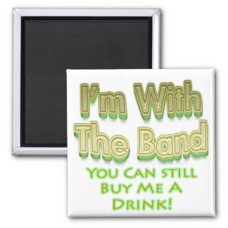 I m with the band you can still buy me a drink refrigerator magnets